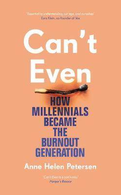 Can't Even: How Millennials Became the Burnout Generat...