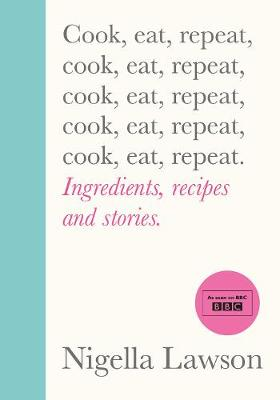 Signed Bookplate Edition: Cook, Eat, Repeat: Ingredients, recipes and stories.