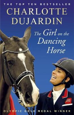 Girl on the Dancing Horse, The: Charlotte Dujardin and Valeg...