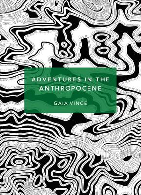 Adventures in the Anthropocene: A Journey to the Heart of th...