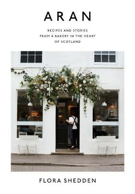Aran: Recipes and Stories from a Bakery in the Heart of Scot...