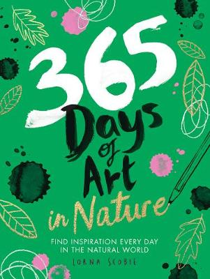 365 Days of Art in Nature: Find Inspiration Every Day in the...