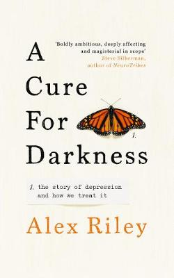 Cure for Darkness, A: The story of depression and how we treat it