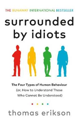 Surrounded by Idiots: The Four Types of Human Behaviour (or,...