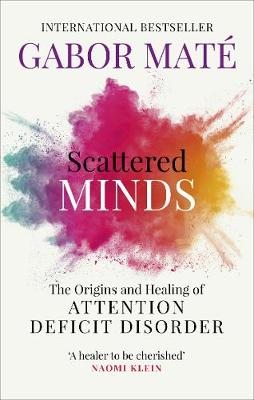 Scattered Minds: The Origins and Healing of Attention Defici...