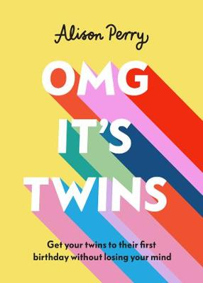 OMG It's Twins!: Get Your Twins to Their First Birthday Without Losing Your Mind