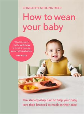 How to Wean Your Baby: The step-by-step plan to help your ba...