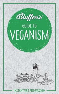 Bluffer's Guide to Veganism: Instant wit and wisdom