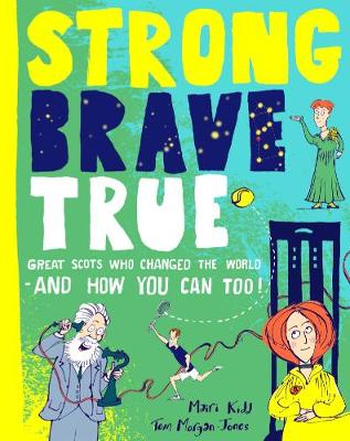 Strong Brave True: Great Scots Who Changed the World . . . A...