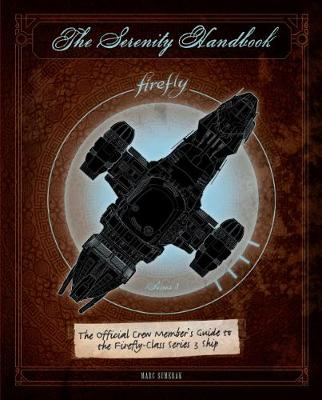Serenity Handbook, The: The Official Crew Member's Guide to the Firefly-Class Series 3 Ship
