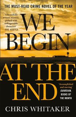 We Begin at the End: A Guardian and Express Best Thriller of...