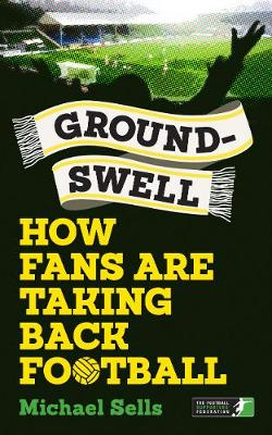 Groundswell: How Fans are Taking Back Football