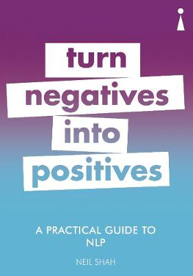 Practical Guide to NLP, A: Turn Negatives into Positives