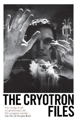 Cryotron Files, The: The strange death of a pioneering Cold ...