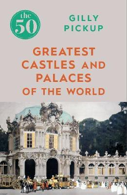 50 Greatest Castles and Palaces of the World, The