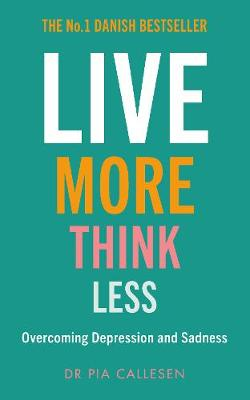 Live More Think Less: Overcoming Depression and Sadness with...