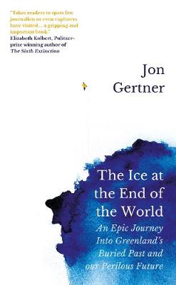 Ice at the End of the World, The: An Epic Journey Into Green...