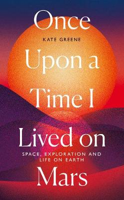 Once Upon a Time I Lived on Mars: Space, Exploration and Lif...