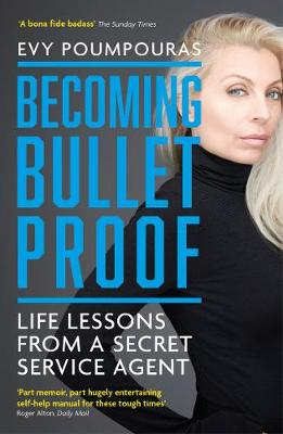 Becoming Bulletproof: Life Lessons from a Secret Service Agent