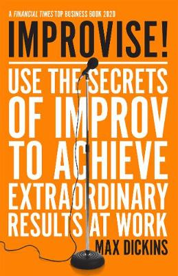 Improvise!: Use the Secrets of Improv to Achieve Extraordina...