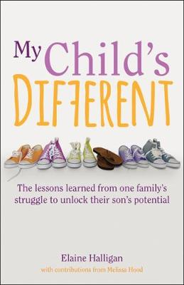 My Child's Different: The lessons learned from one fam...