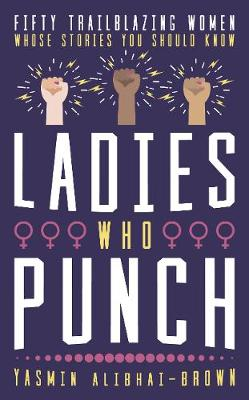 Ladies Who Punch: Fifty Trailblazing Women Whose Stories You...