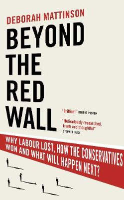 Beyond the Red Wall: Why Labour Lost, How the Conservatives ...