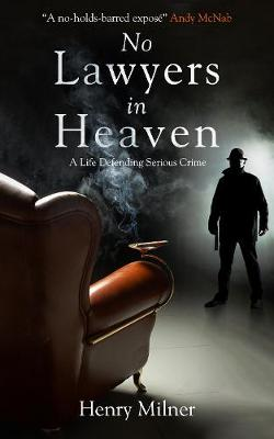 No Lawyers in Heaven: A Life Defending Serious Crime