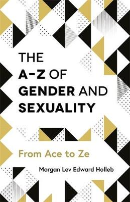 A-Z of Gender and Sexuality, The: From Ace to Ze