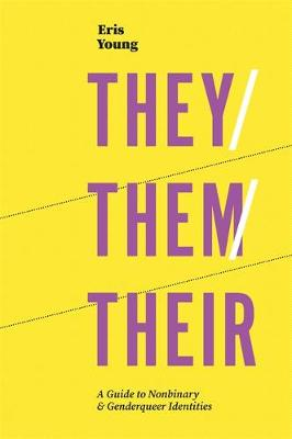 They/Them/Their: A Guide to Nonbinary and Genderqueer Identi...