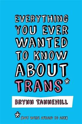 Everything You Ever Wanted to Know about Trans (But Were Afr...