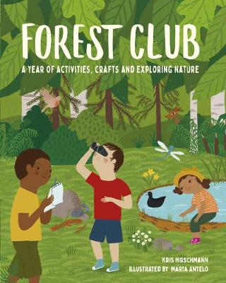Forest Club: A Year of Activities, Crafts, and Exploring Nat...