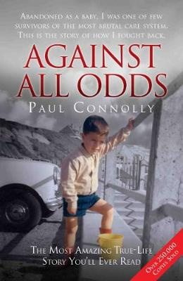 Against All Odds: Abandoned as a Baby, Survivor of the Most ...
