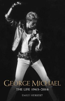 George Michael: The Life 1963-2016