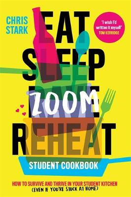 Eat Sleep Zoom Reheat: How to Survive and Thrive in Your Stu...
