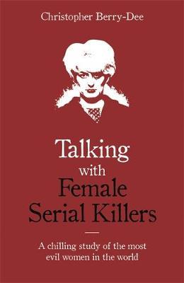Talking with Female Serial Killers – A chilling study ...