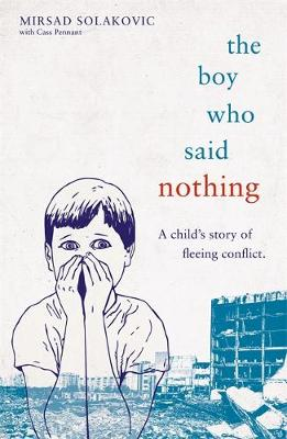 Boy Who Said Nothing – A Child's Story of Fleein...
