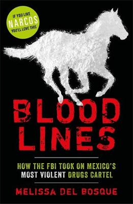 Bloodlines – How the FBI took on Mexico's most v...