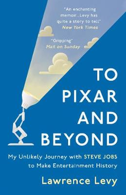 To Pixar and Beyond: My Unlikely Journey with Steve Jobs to ...