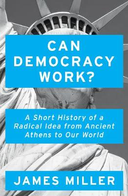 Can Democracy Work?: A Short History of a Radical Idea, from...