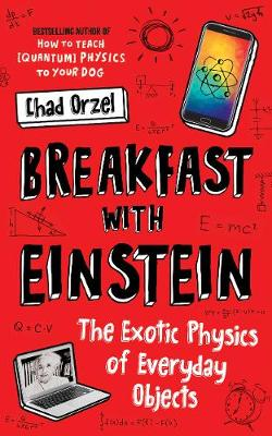 Breakfast with Einstein: The Exotic Physics of Everyday Obje...