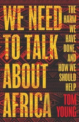 We Need to Talk About Africa: The harm we have done, and how...