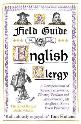 Field Guide to the English Clergy, A: A Compendium of Divers...