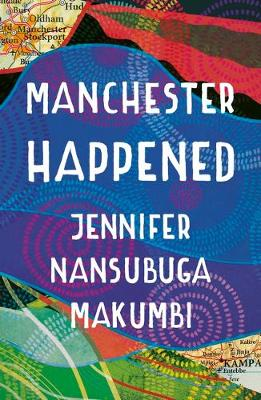 Manchester Happened: From the winner of the Jhalak Prize, 2021