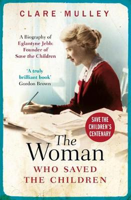 Woman Who Saved the Children, The: A Biography of Eglantyne ...