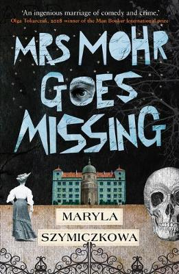 Mrs Mohr Goes Missing: 'An ingenious marriage of comedy and crime.' Olga Tokarczuk, 2018 winner of the Nobel Prize in Literature