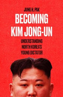 Becoming Kim Jong Un: Understanding North Korea's Youn...