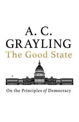 Good State, The: On the Principles of Democracy