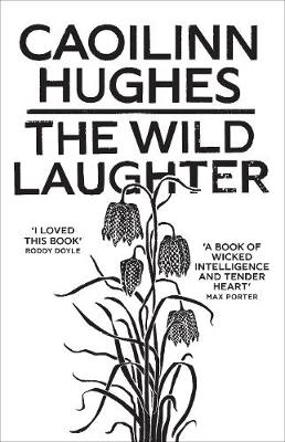 Wild Laughter, The: Longlisted for the Dylan Thomas Prize