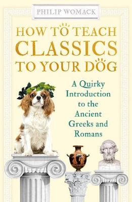 How to Teach Classics to Your Dog: A Quirky Introduction to ...